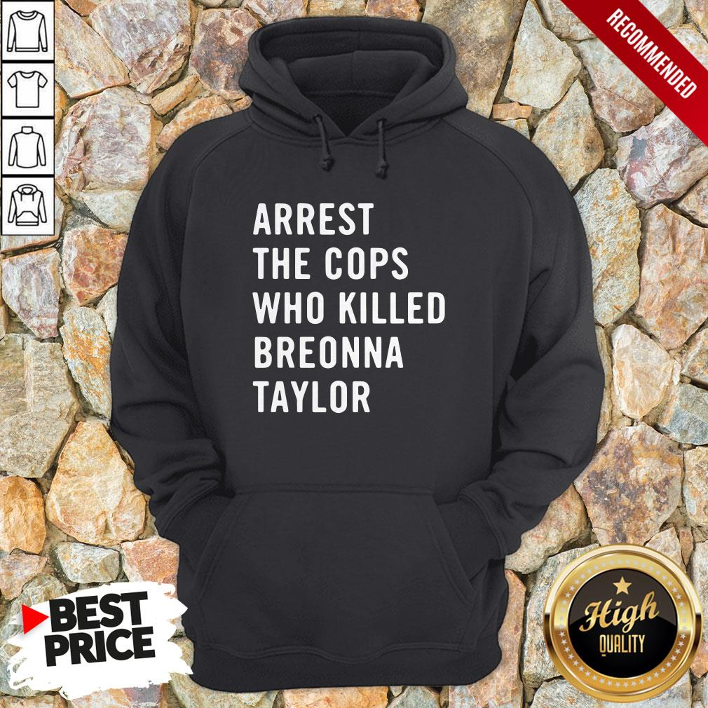 Arrest The Cops Who Killed Breonna Taylor Hoodie