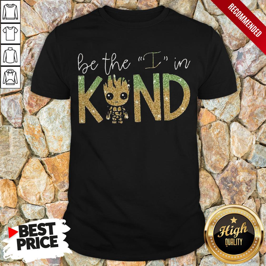 Baby Groot Be The In In Kind Shirt