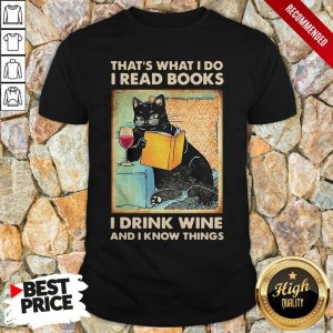 Black Cat That'S What I Do I Read Books I Drink Wine And I Know Things Shirt