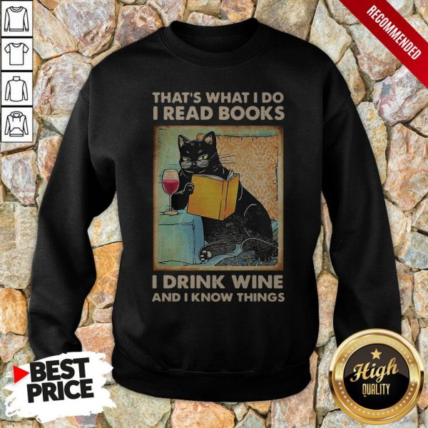 Black Cat That'S What I Do I Read Books I Drink Wine And I Know Things Sweatshirt