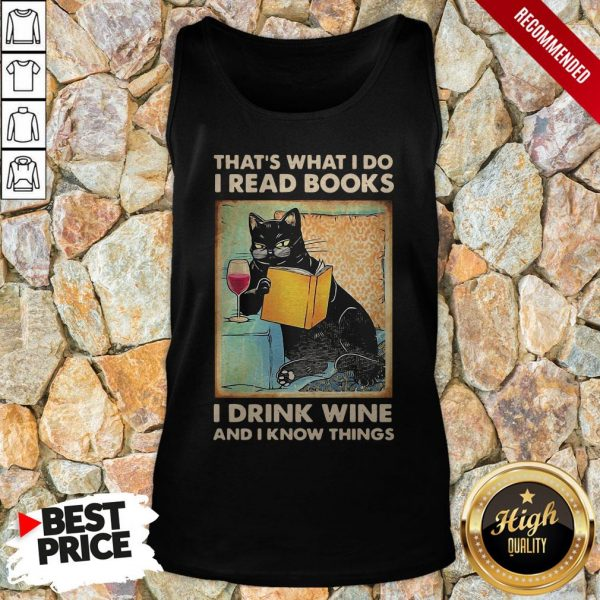 Black Cat That'S What I Do I Read Books I Drink Wine And I Know Things Tank Top