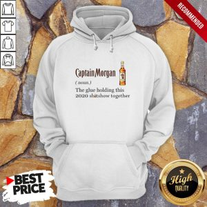 Captain Morgan The Glue Holding This 2020 Shitshow Together Hoodie