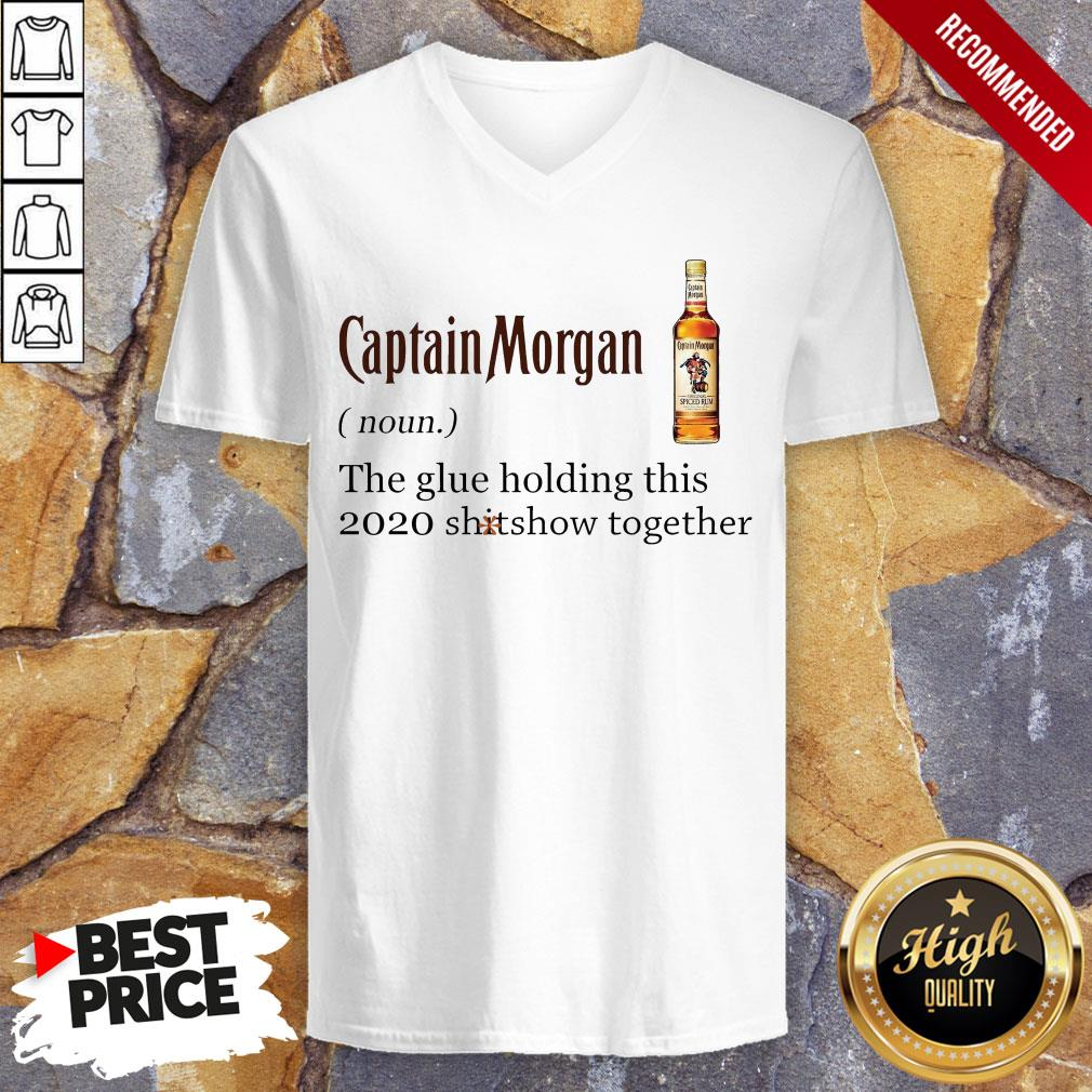Captain Morgan The Glue Holding This 2020 Shitshow Together V-neck