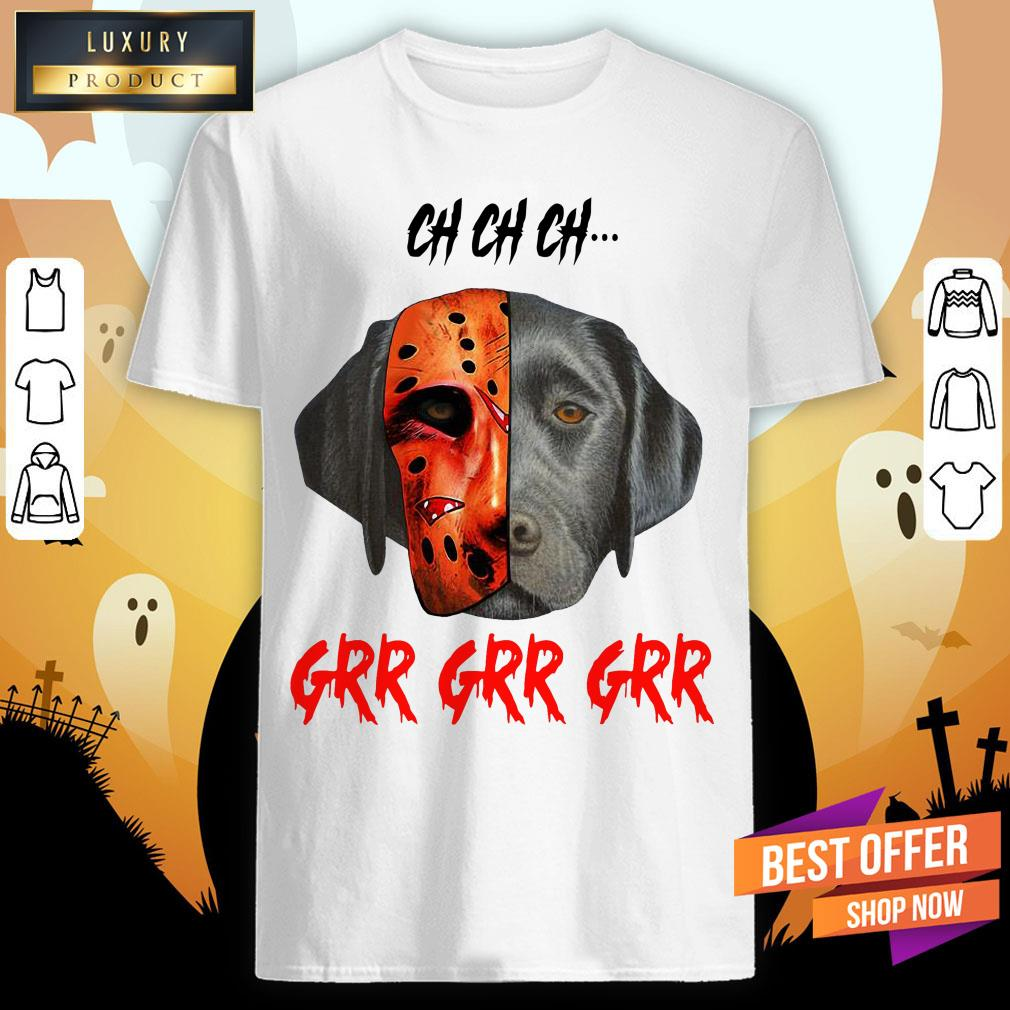 Ch Ch Ch Labrador Retriever Dog Jason Voorhees Grr Grr Grr Shirt