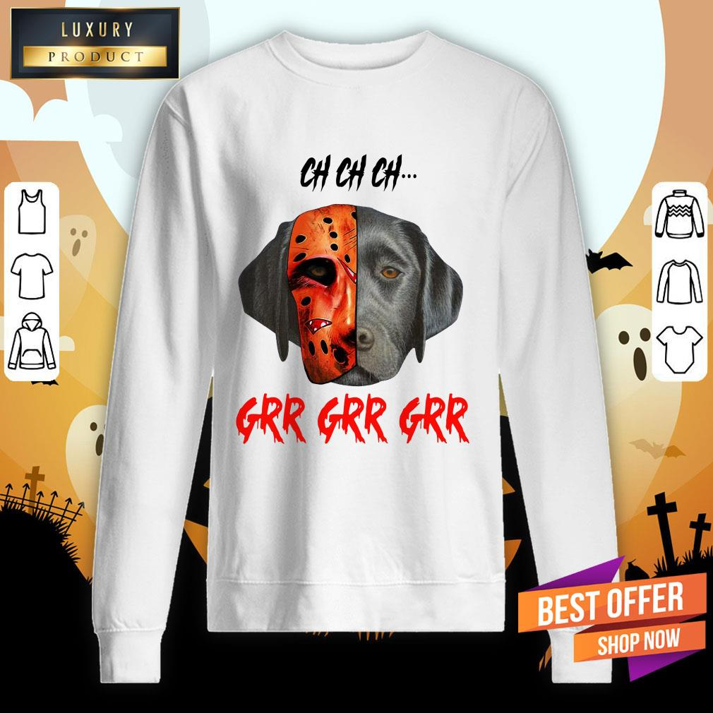 Ch Ch Ch Labrador Retriever Dog Jason Voorhees Grr Grr Grr Sweatshirt