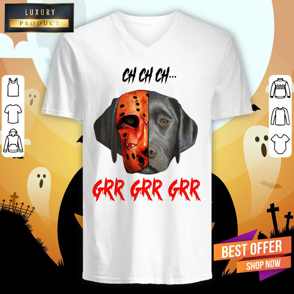 Ch Ch Ch Labrador Retriever Dog Jason Voorhees Grr Grr Grr V-neck