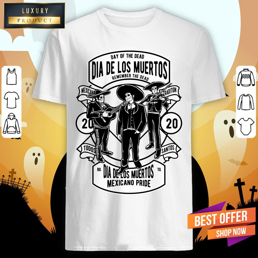 Day Of The Dead Dia De Los Muertos Remember The Dead Mexicano Tradition Shirt