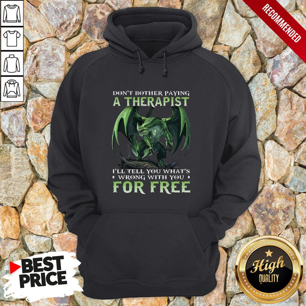 Don't Bother Paying A Therapist III You Whats Wrong With You For Free Hoodie
