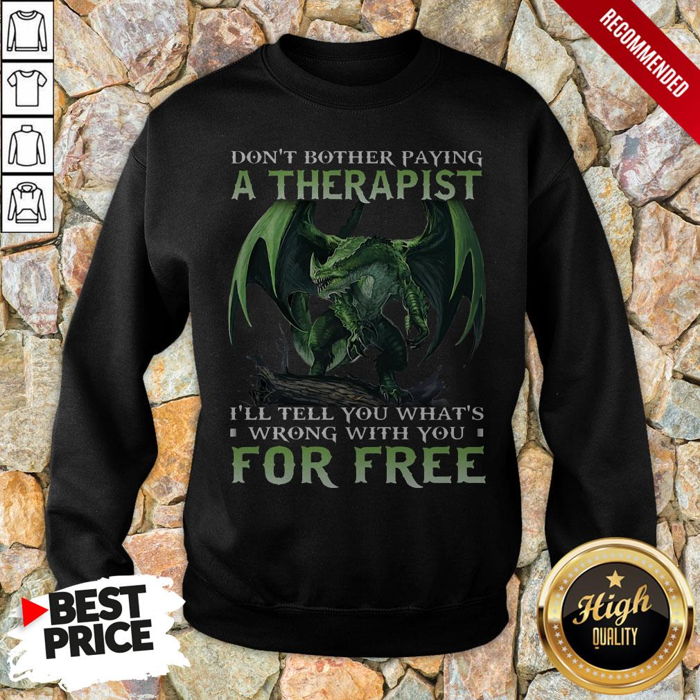 Don't Bother Paying A Therapist III You Whats Wrong With You For Free Sweatshirt