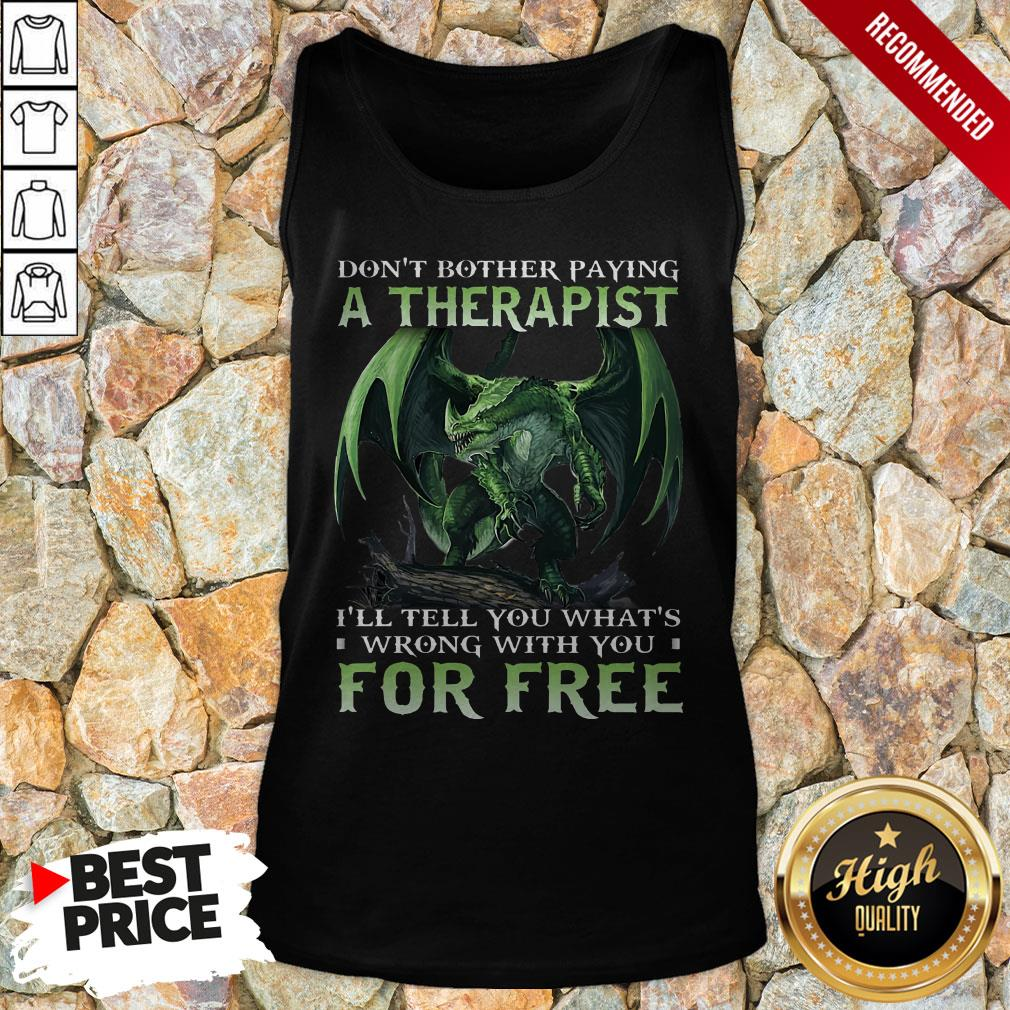 Don't Bother Paying A Therapist III You Whats Wrong With You For Free Tank Top