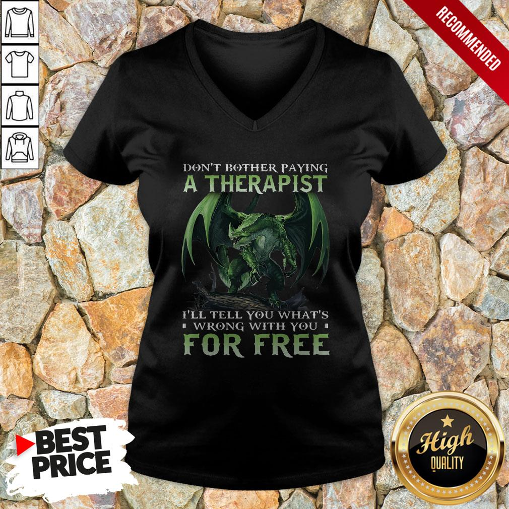 Don't Bother Paying A Therapist III You Whats Wrong With You For Free V-neck