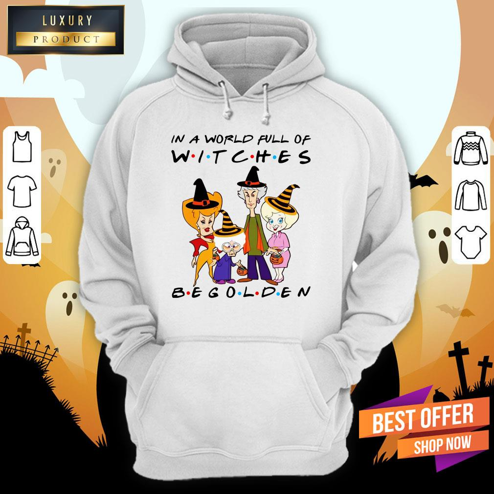 Golden Girl In A World Full Of Witches Be Golden Hoodie