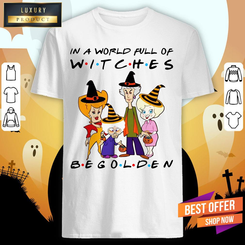 Golden Girl In A World Full Of Witches Be Golden T-Shirt