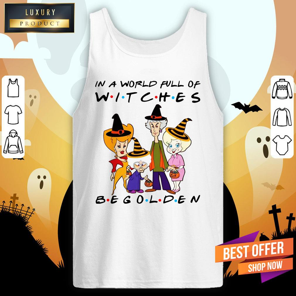 Golden Girl In A World Full Of Witches Be Golden Tank Top