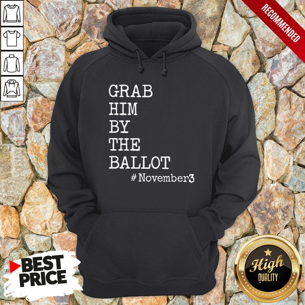 Grab Him By The Ballot November 3 Hoodie