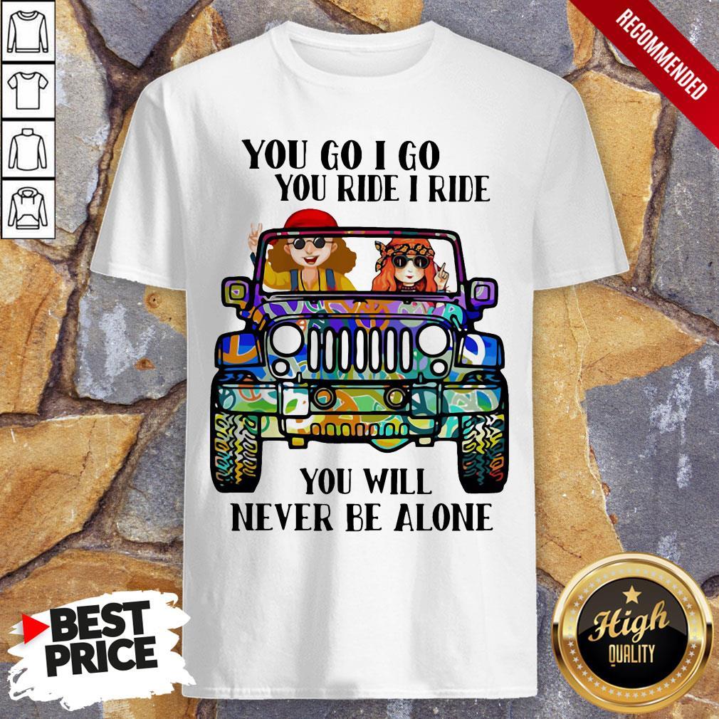 Hippie Peace Car You Go I Go You Ride I Ride You Will Never Be Alone Shirt