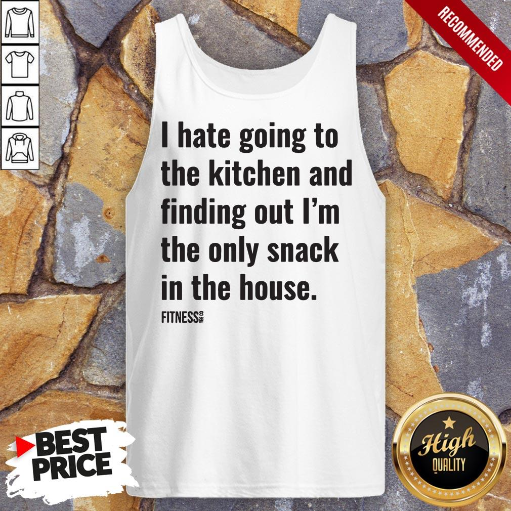 I Hate Going To The Kitchen And Finding Out I'm The Only Snack In The House Fitnes Tank Top