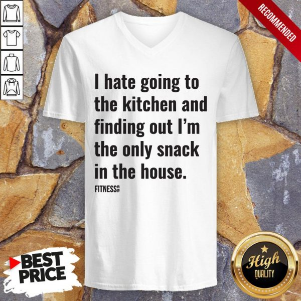 I Hate Going To The Kitchen And Finding Out I'm The Only Snack In The House Fitnes V-neck