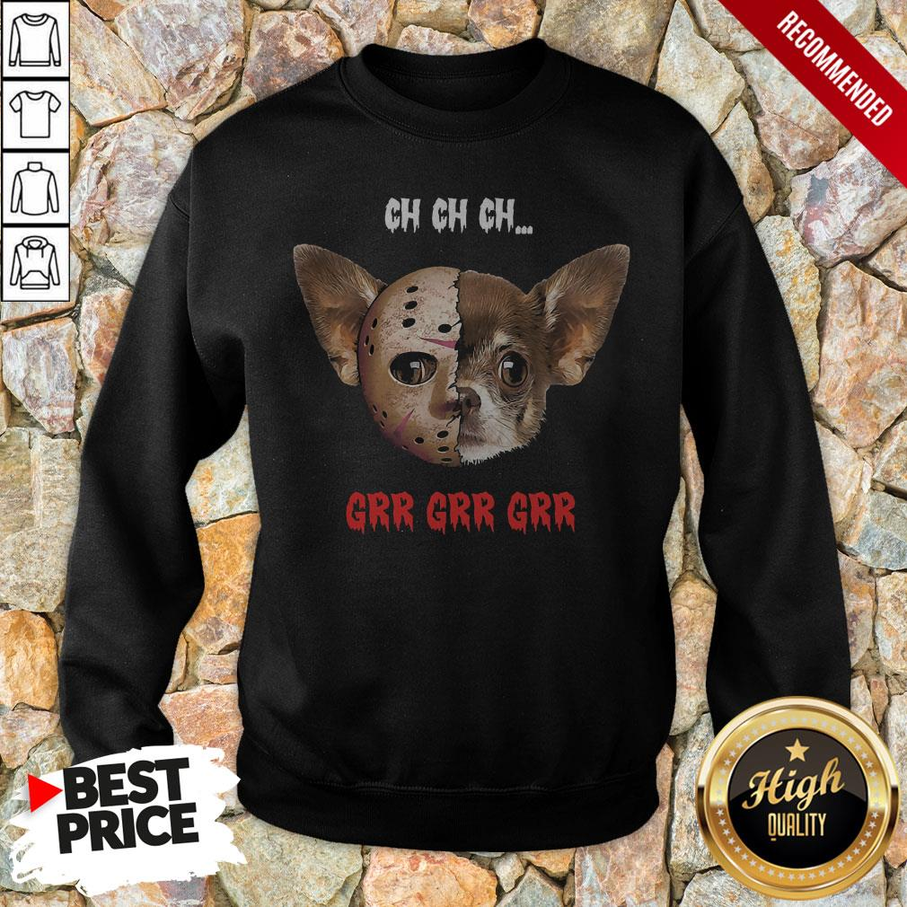 Jason Voorhees Chihuahua Ch Ch Ch Grr Grr Grr Sweatshirt