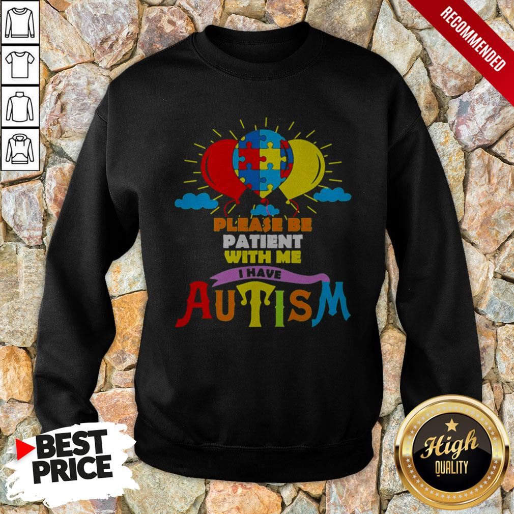 LGBT Please Be Patient With Me I Have Autism Sweatshirt