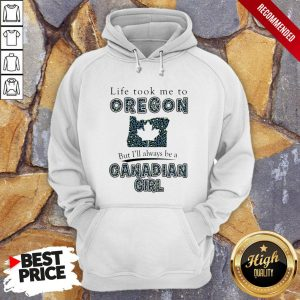Life Took Me To Oregon But I'Ll Always Be A Canadian Girl Hoodie