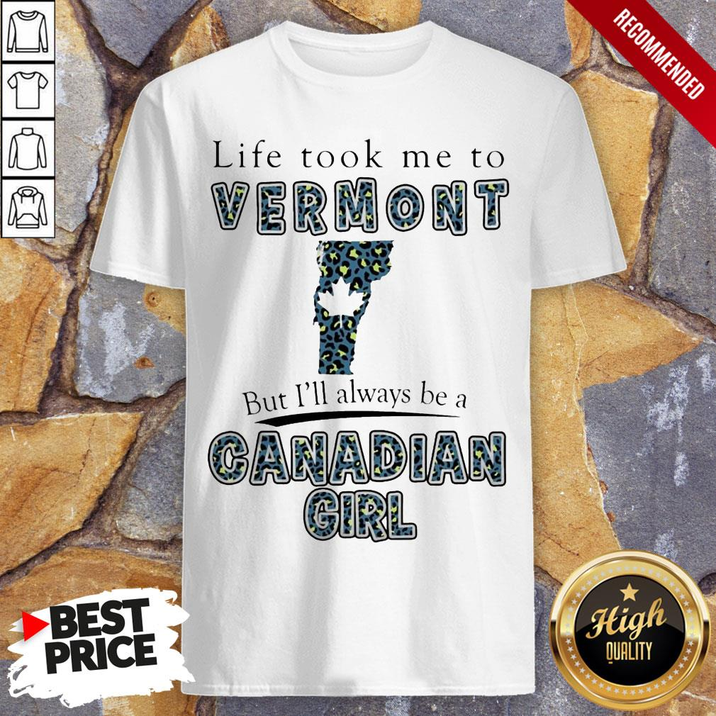 Life Took Me To Vermont But I'Ll Always Be A Canadian Girl Shirt