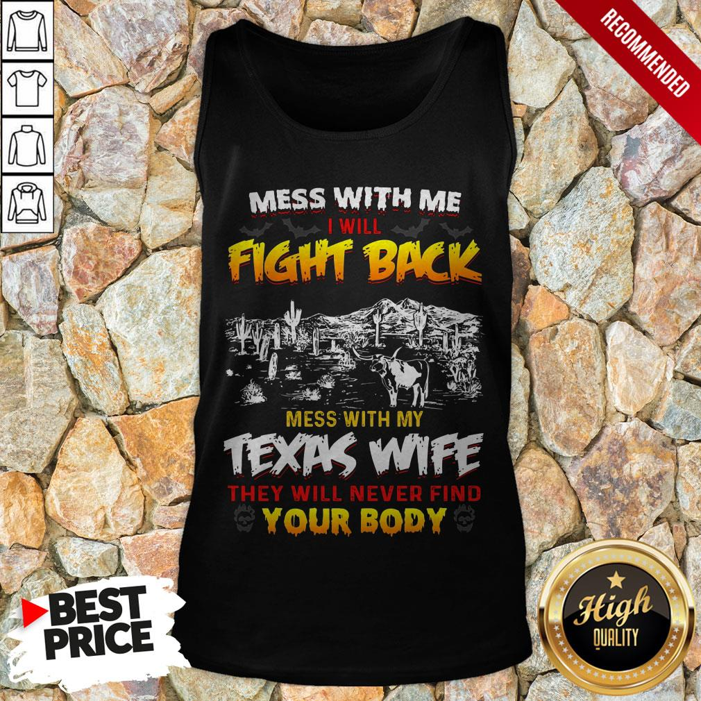 Mess With Me I Will Fight Back Mess With My Texas Wife They Will Never Find You Body Tank Top