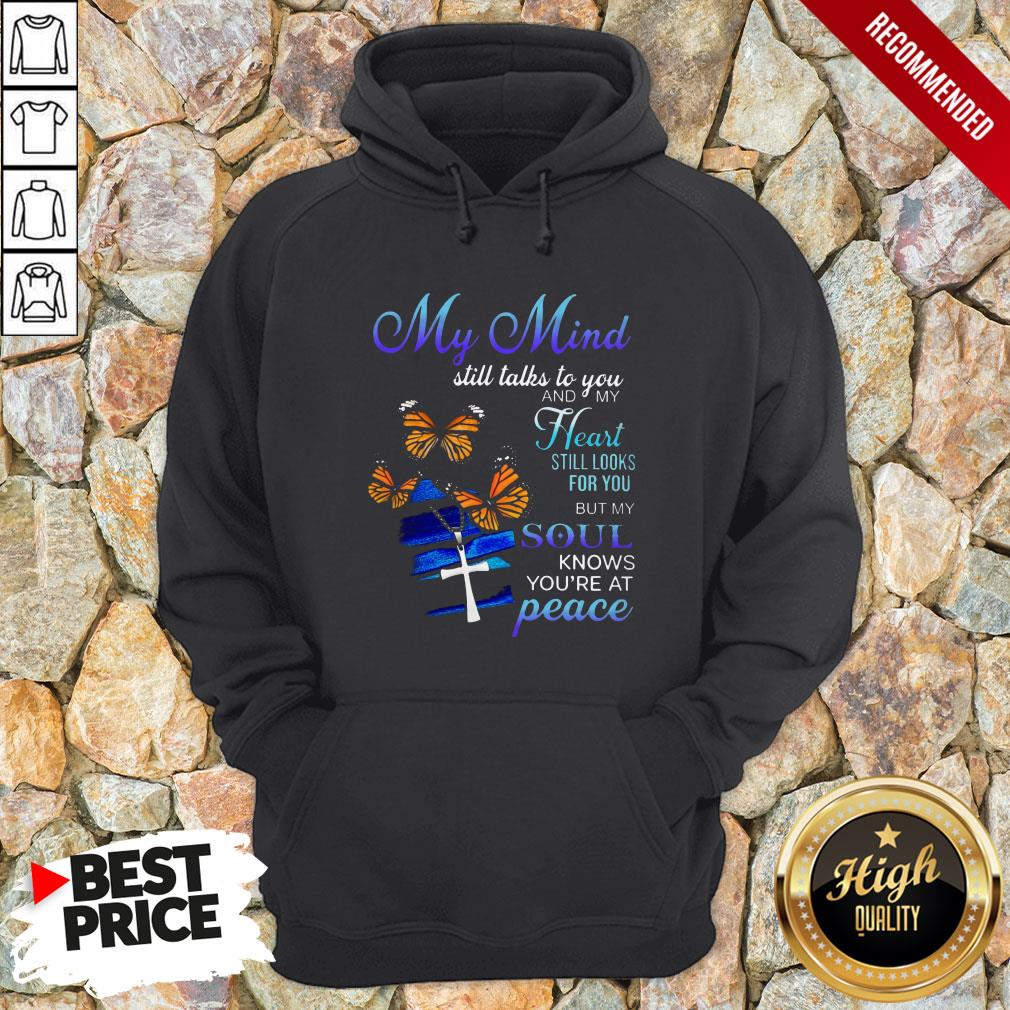 My Mind Still Talks To You And My Heart Still Looks For You But My Soul Knows You're At Peace Hoodie