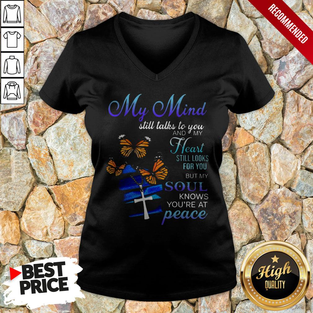 My Mind Still Talks To You And My Heart Still Looks For You But My Soul Knows You're At Peace V-neck
