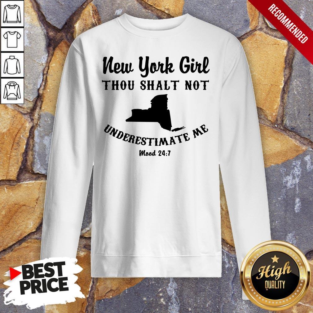 New York Girl Thou Shalt Not Underestimate Me Mood 24 7 Sweatshirt