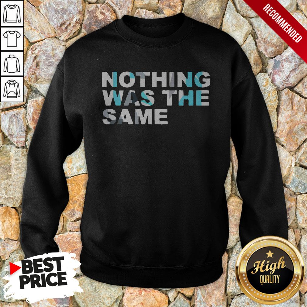 Nothing Was The Same Sweatshirt