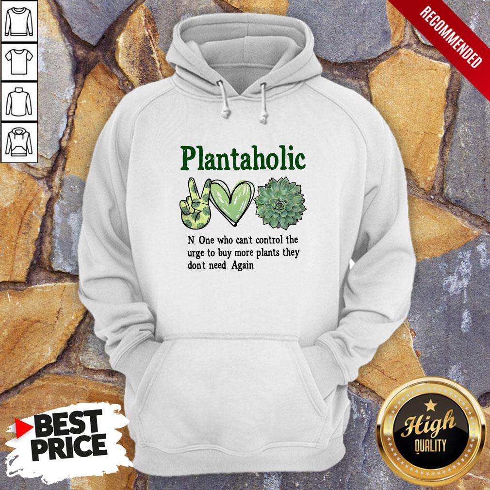 Plantoholic N One Who Can't Control The Urge To Buy More Plants They Don't Need Again Hoodie