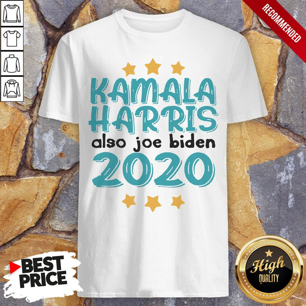 Quote Kamala Harris Also Joe Biden 2020 Election Slogan T-Shirt