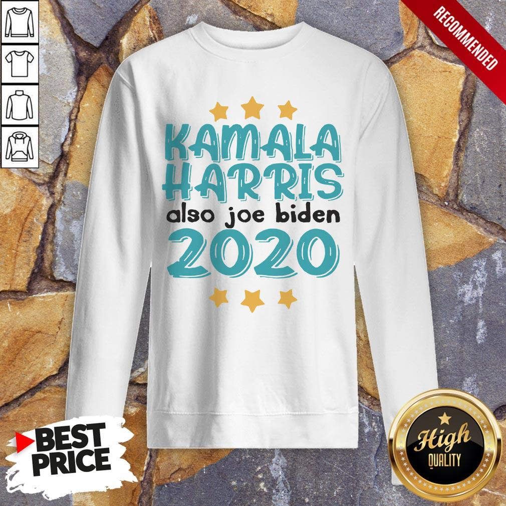 Quote Kamala Harris Also Joe Biden 2020 Election Slogan Sweatshirt
