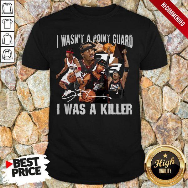 Sixers 3 I Wasnt A Point Guard I Was A Killer Signature Shirt