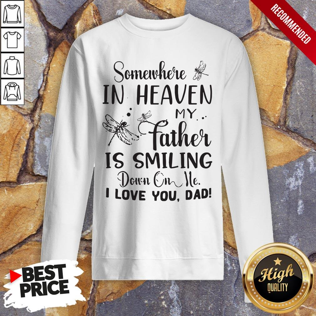 Somewhere In Heaven My Father Is Smiling Down On Me I Love You Dad Sweatshirt