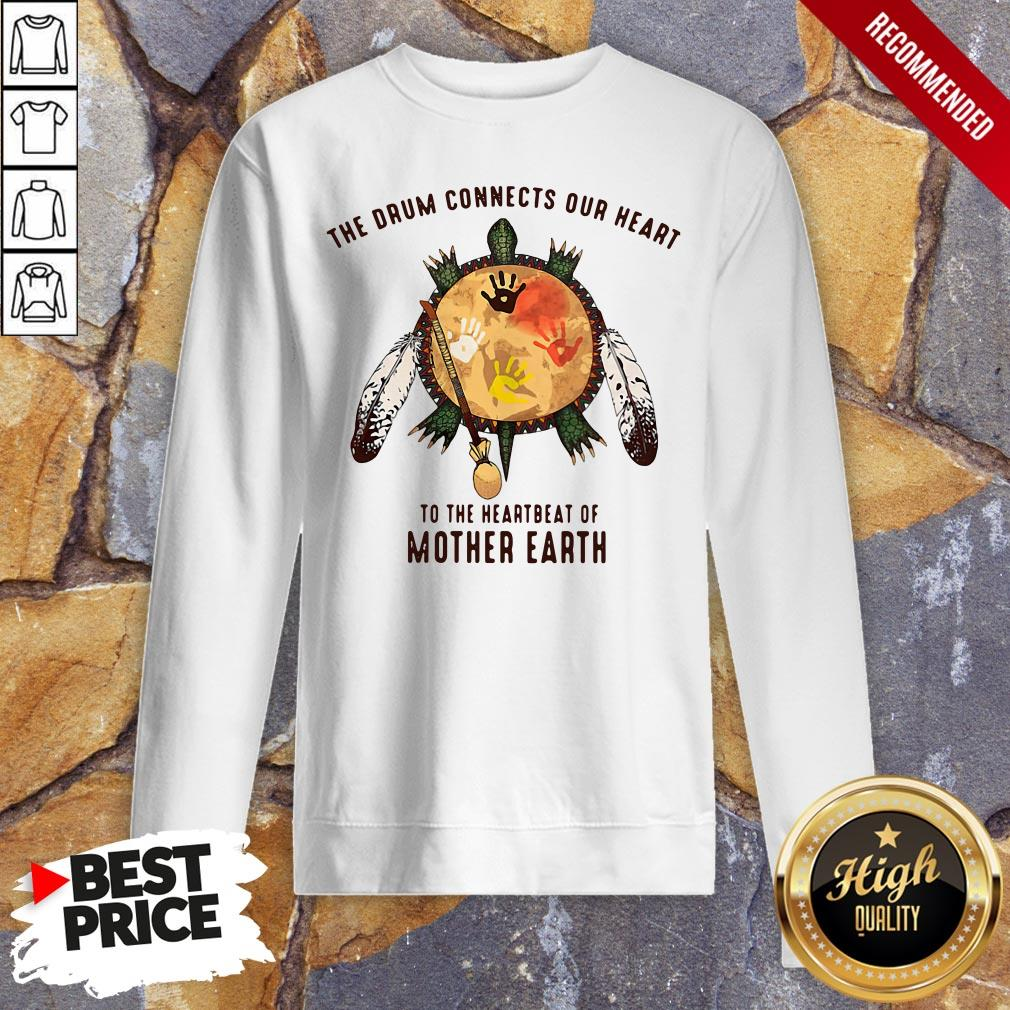 Turtle The Drum Connects Your Heart To The Heartbeat Of Mother Earth Sweatshirt