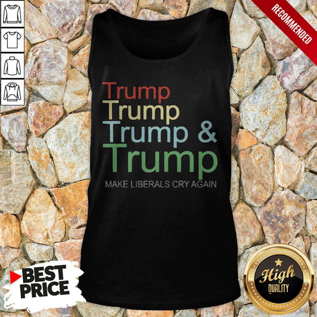 Trump And Trump 2020 Make Liberals Cry Again Tank Top