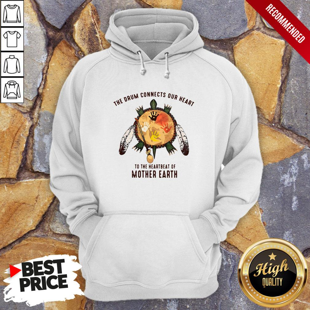 Turtle The Drum Connects Your Heart To The Heartbeat Of Mother Earth Hoodie