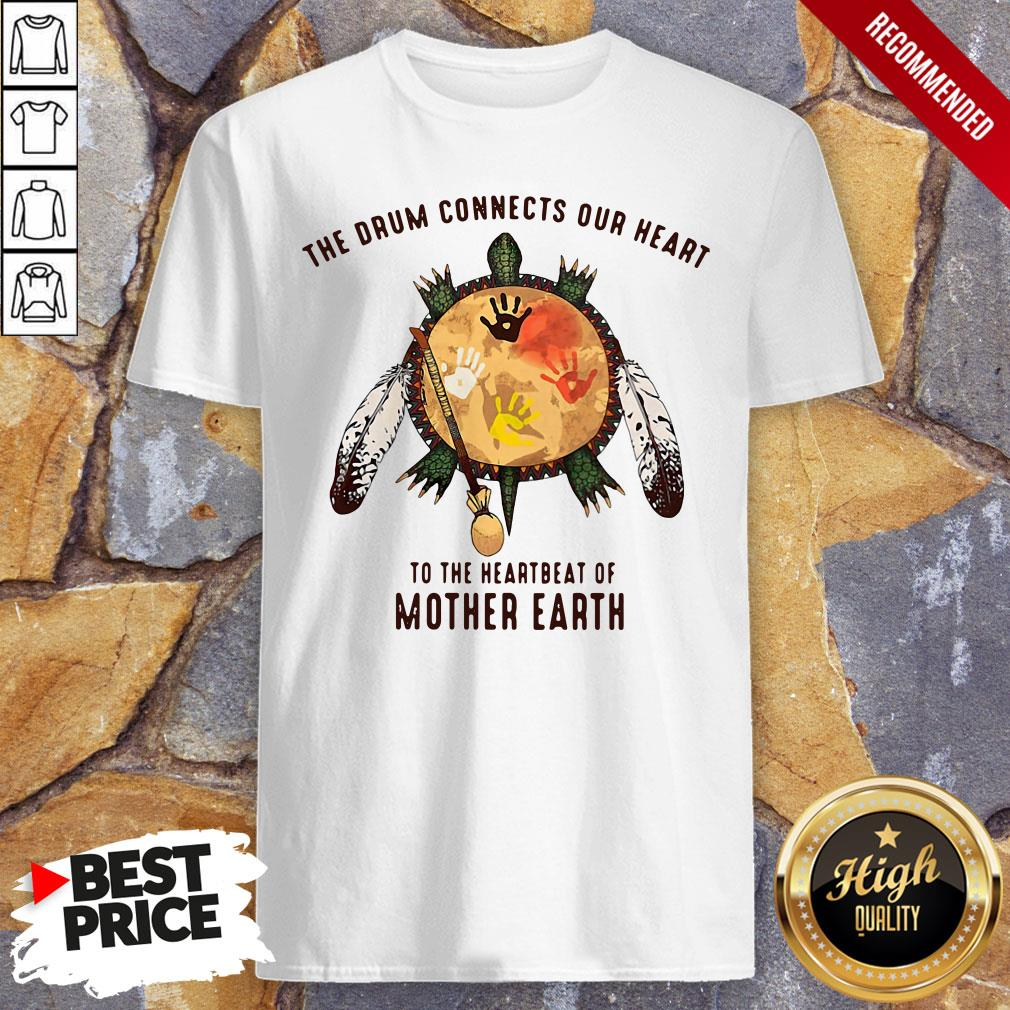 Turtle The Drum Connects Your Heart To The Heartbeat Of Mother Earth Shirt