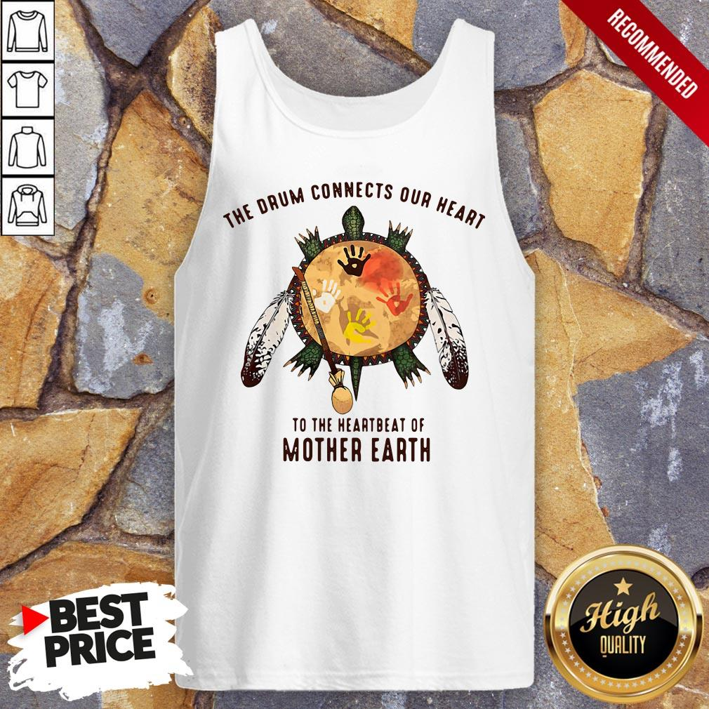 Turtle The Drum Connects Your Heart To The Heartbeat Of Mother Earth Tank Top