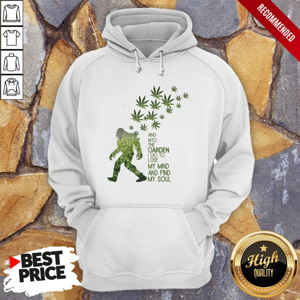 Weed Bigfoot And Into The Garden I Go To Lose My Mind And Find My Soul Hoodie