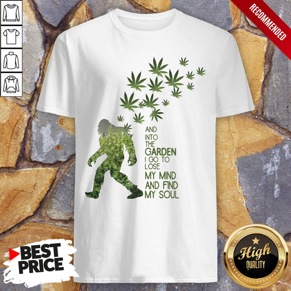 Weed Bigfoot And Into The Garden I Go To Lose My Mind And Find My Soul ShirtWeed Bigfoot And Into The Garden I Go To Lose My Mind And Find My Soul Shirt