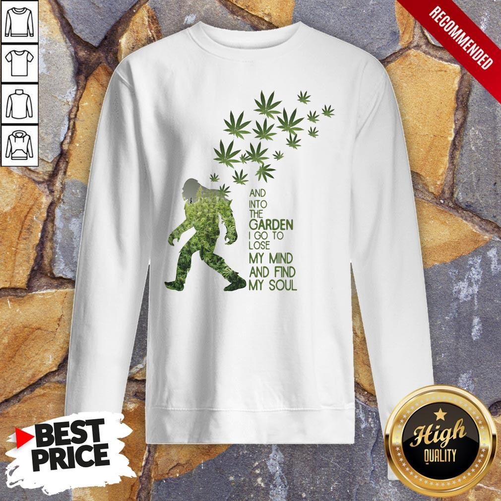 Weed Bigfoot And Into The Garden I Go To Lose My Mind And Find My Soul Sweatshirt