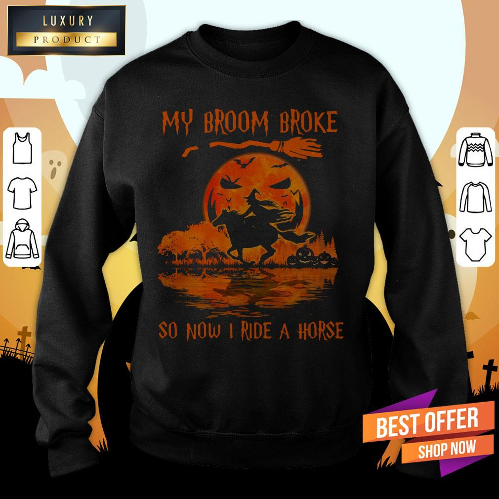 Witch My Broom Broke So Now I Ride A Horse Halloween Sweatshirt
