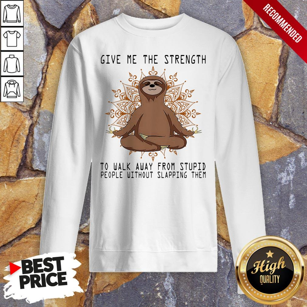 Yoga Sloth Give Me The Strength To Walk Away From Stupid People Without Slapping Them Sweatshirt