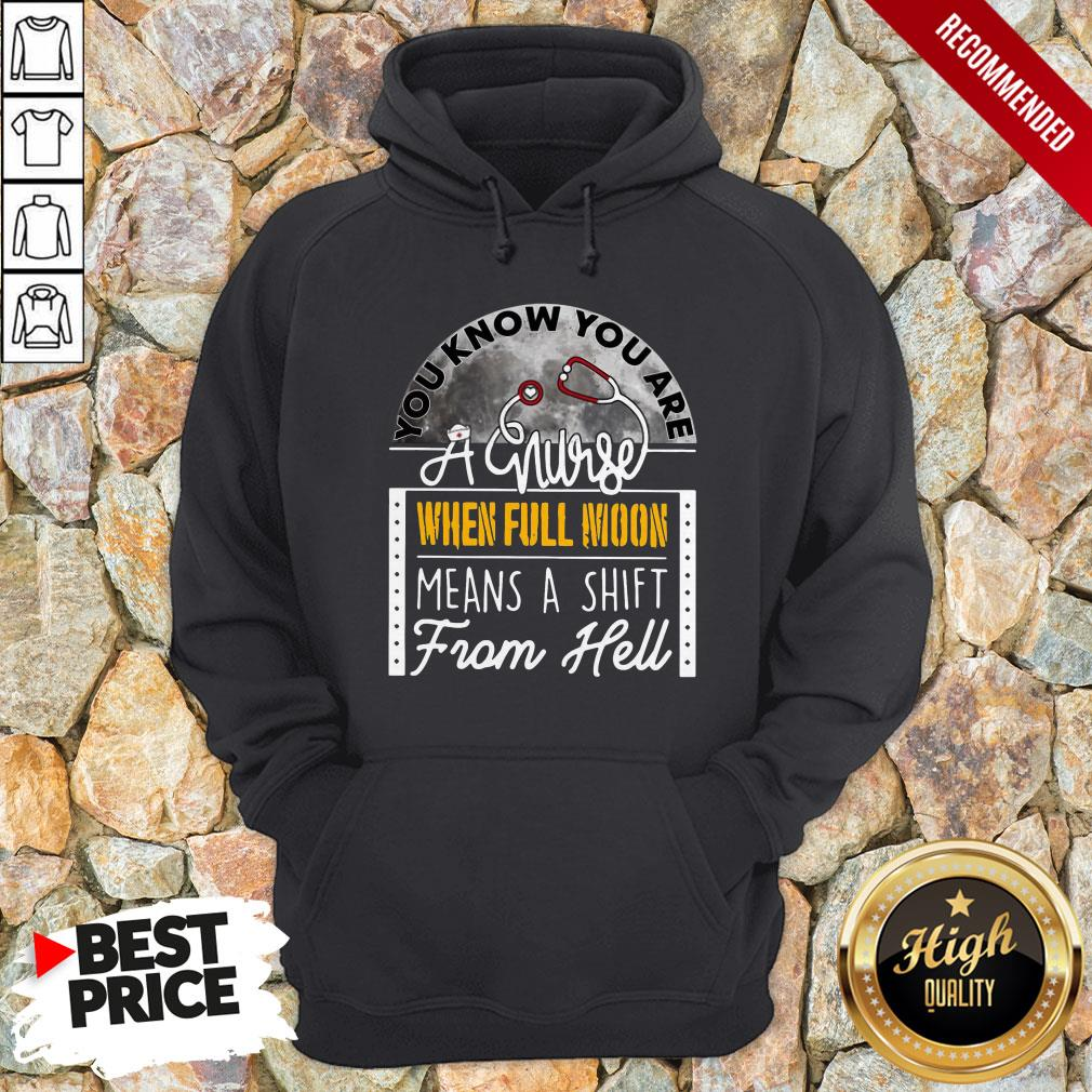 You Know You Are A Nurse When Full Moon Means A Shift From Hell HoodieYou Know You Are A Nurse When Full Moon Means A Shift From Hell Hoodie