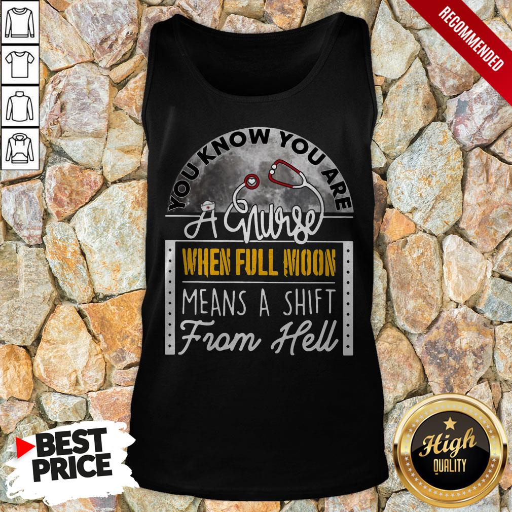 You Know You Are A Nurse When Full Moon Means A Shift From Hell Tank Top