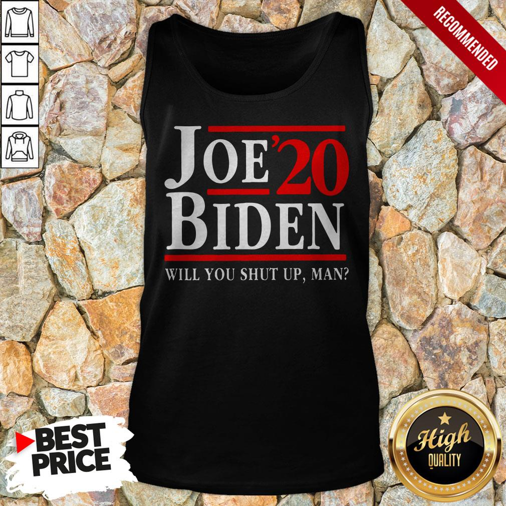 Biden Said Trump Will You Shut Up Man Tank Top