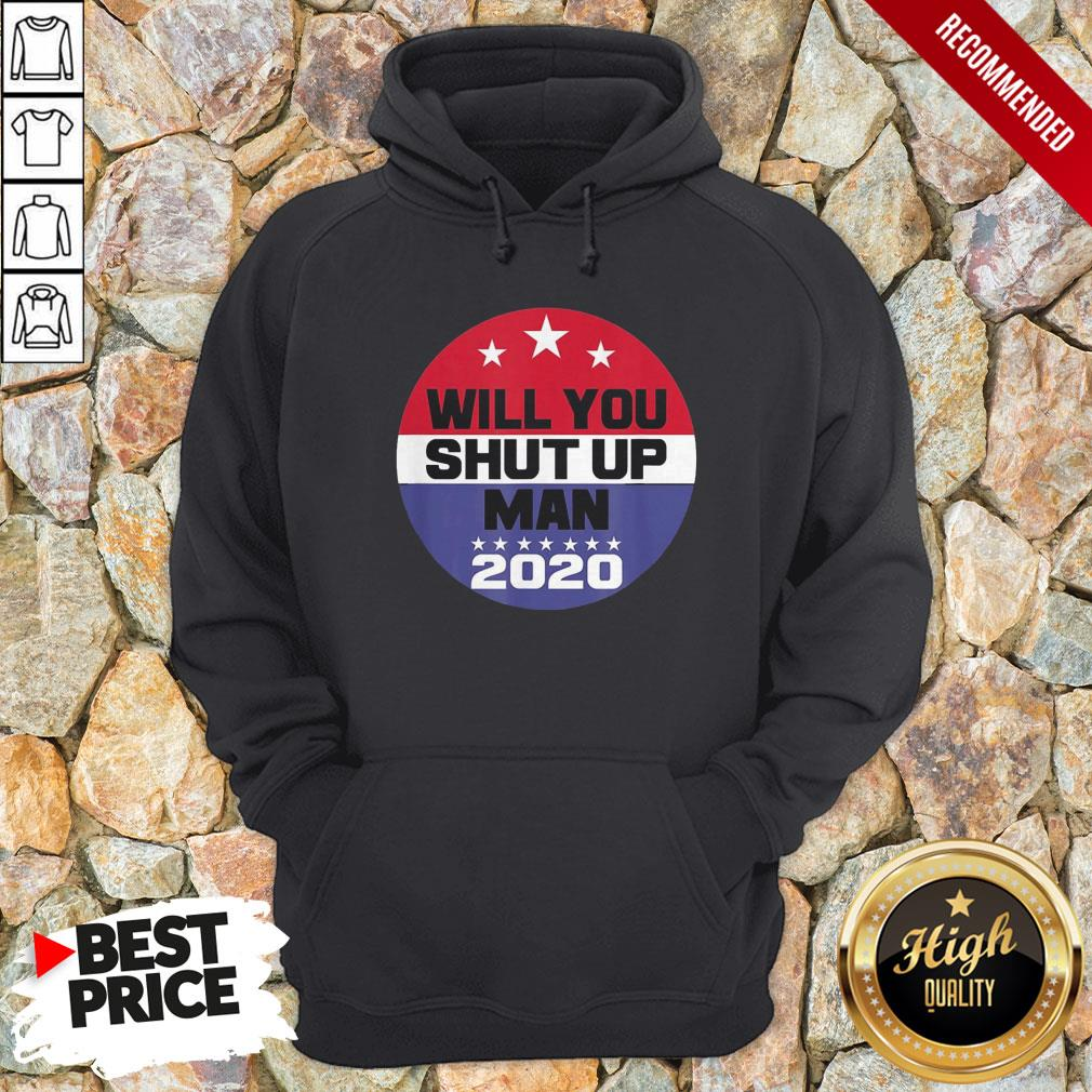 Biden To Trump Will You Shut Up Man Funny Political Debate For 2020 Hoodie